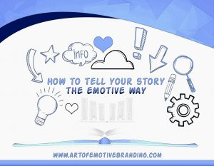 Share YOUR story the emotive way (Selling in a non sales way) EBL